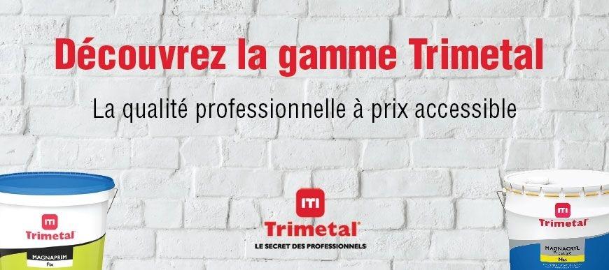 Decouvrez la gamme Trimetal